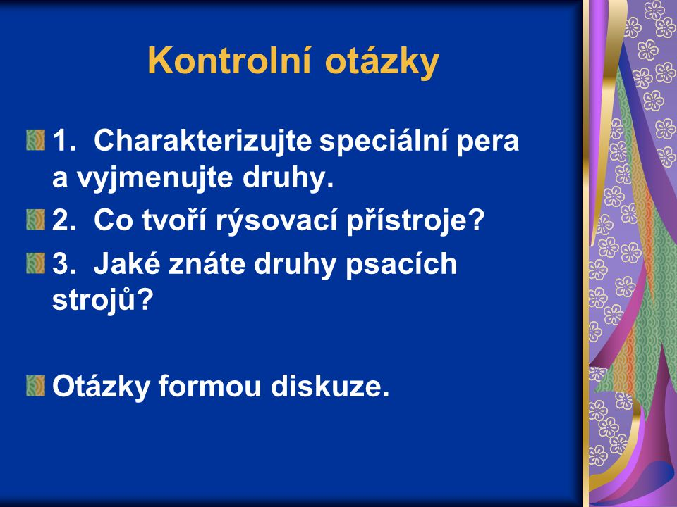 Kontrolní otázky 1. Charakterizujte speciální pera a vyjmenujte druhy.