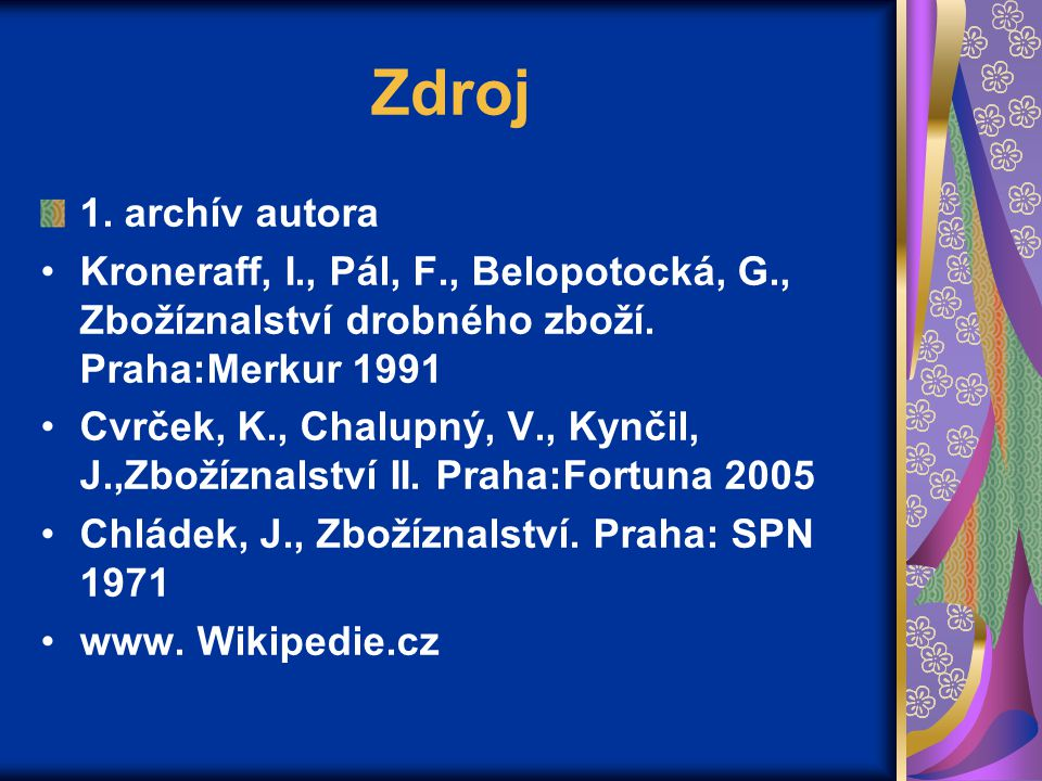 Zdroj 1. archív autora. Kroneraff, I., Pál, F., Belopotocká, G., Zbožíznalství drobného zboží. Praha:Merkur 1991.
