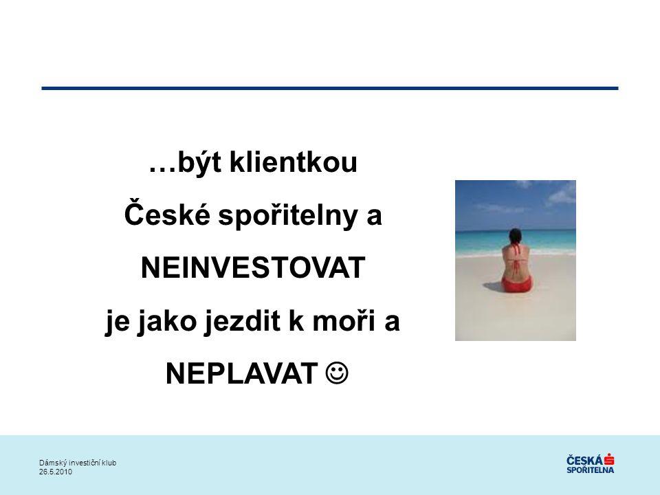 …být klientkou České spořitelny a NEINVESTOVAT je jako jezdit k moři a