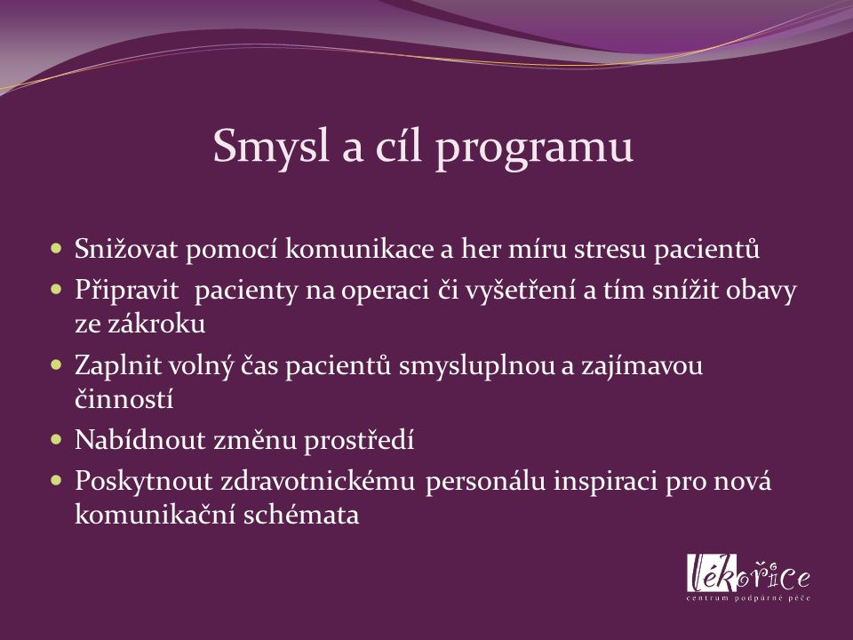 Smysl a cíl programu Snižovat pomocí komunikace a her míru stresu pacientů.