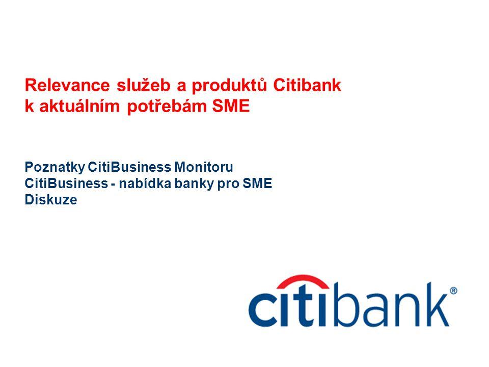 Relevance služeb a produktů Citibank k aktuálním potřebám SME Poznatky CitiBusiness Monitoru CitiBusiness - nabídka banky pro SME Diskuze