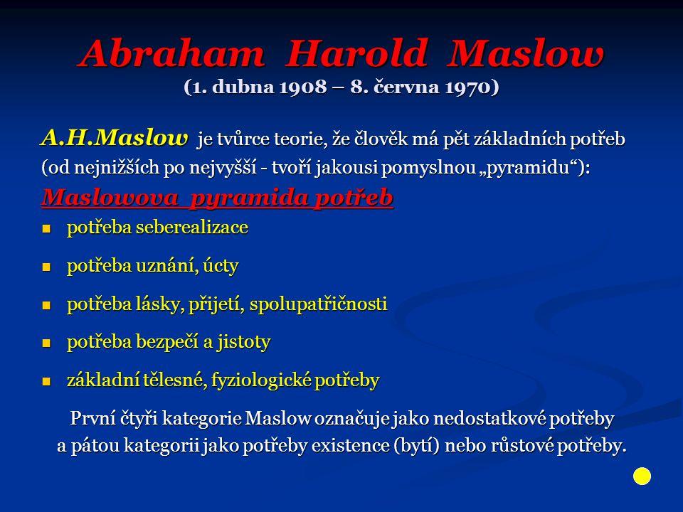 Abraham Harold Maslow (1. dubna 1908 – 8. června 1970)