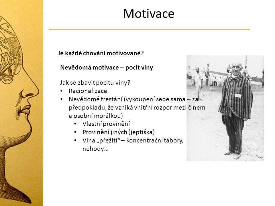 Motivace Je každé chování motivované Nevědomá motivace – pocit viny