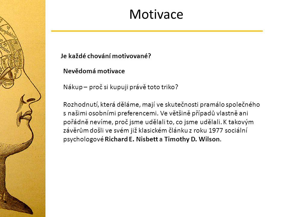 Motivace Je každé chování motivované Nevědomá motivace