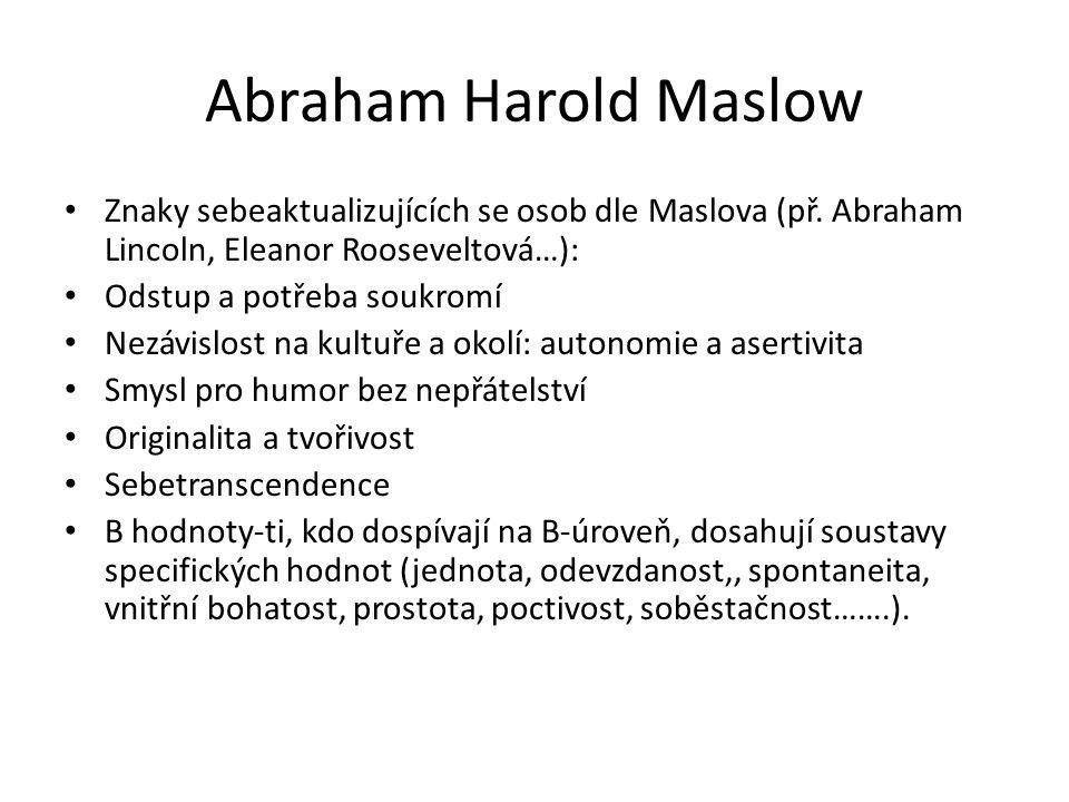 Abraham Harold Maslow Znaky sebeaktualizujících se osob dle Maslova (př. Abraham Lincoln, Eleanor Rooseveltová…):