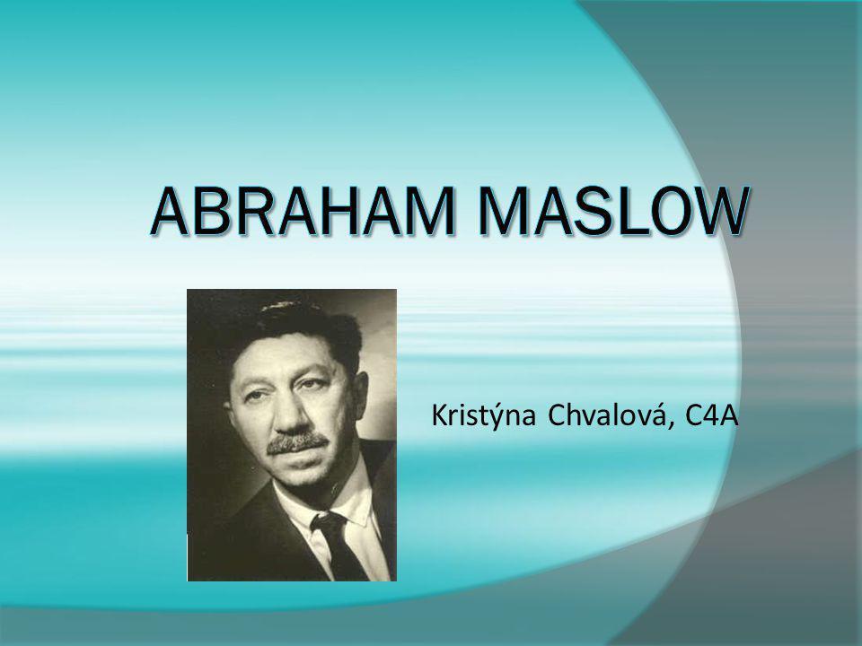 Abraham Maslow Kristýna Chvalová, C4A