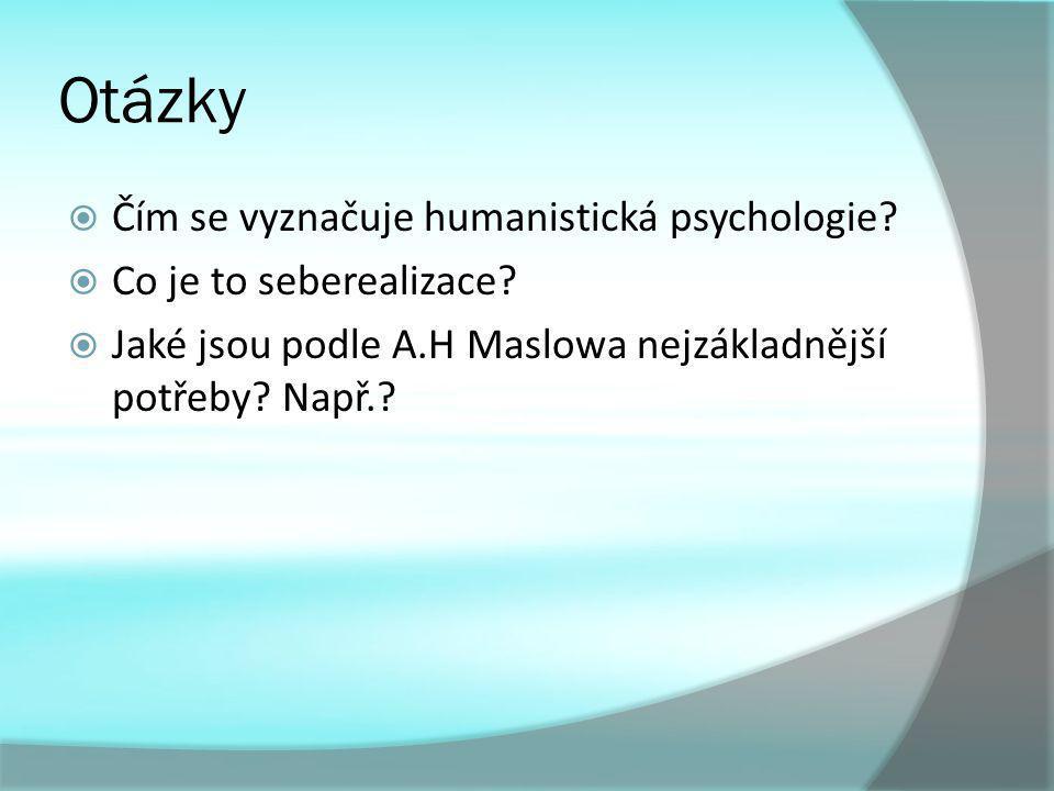 Otázky Čím se vyznačuje humanistická psychologie