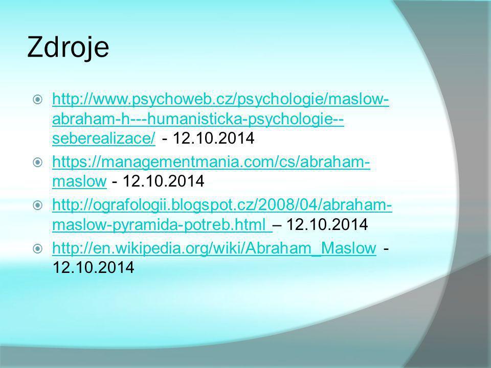 Zdroje http://www.psychoweb.cz/psychologie/maslow-abraham-h---humanisticka-psychologie--seberealizace/ - 12.10.2014.