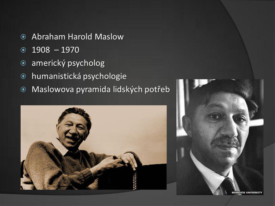 Abraham Harold Maslow 1908 – 1970. americký psycholog.