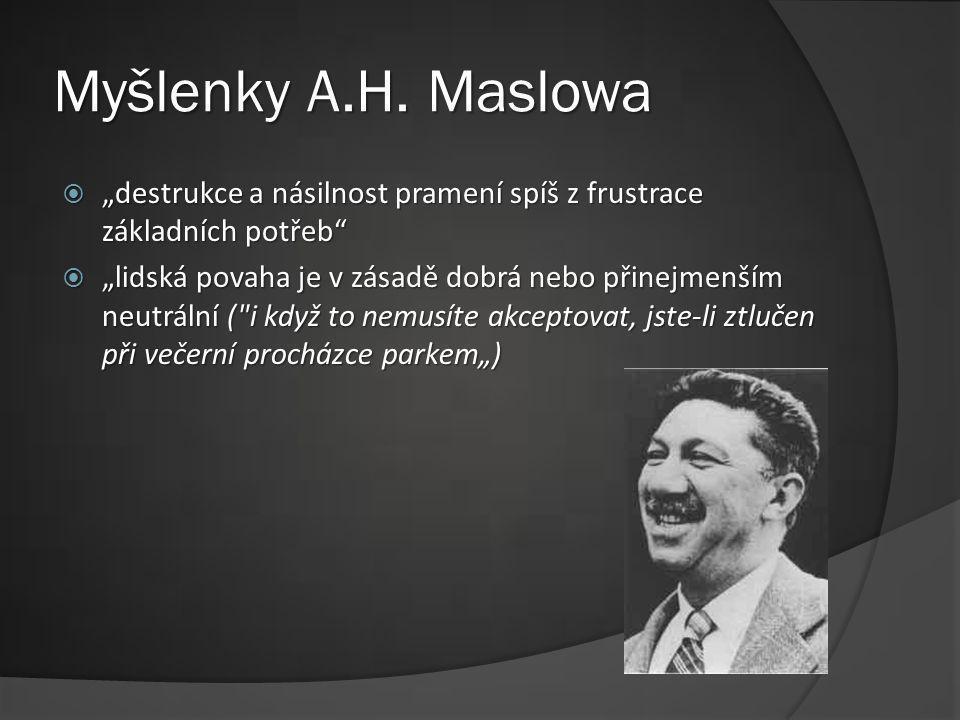 """Myšlenky A.H. Maslowa """"destrukce a násilnost pramení spíš z frustrace základních potřeb"""