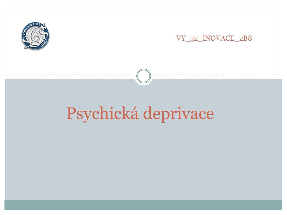 VY_32_INOVACE_2B8 Psychická deprivace