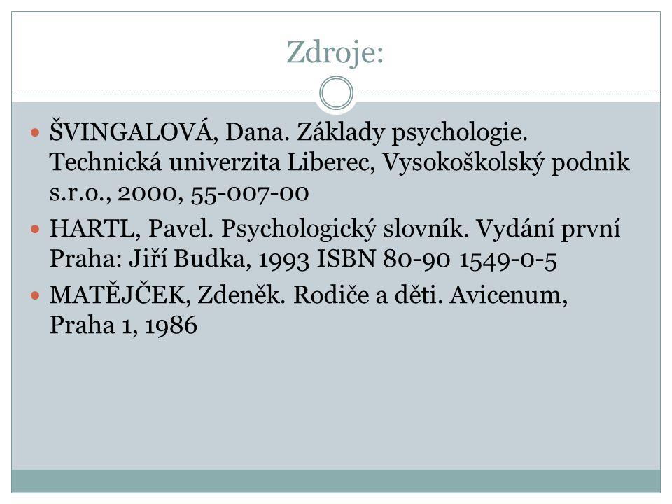 Zdroje: ŠVINGALOVÁ, Dana. Základy psychologie. Technická univerzita Liberec, Vysokoškolský podnik s.r.o., 2000, 55-007-00.