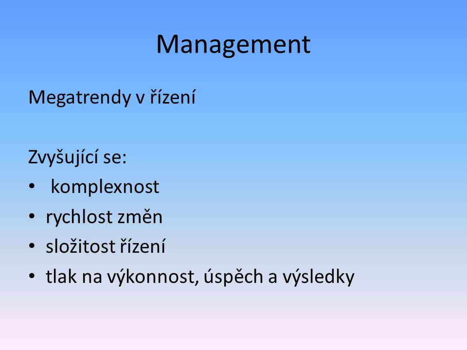 Management Megatrendy v řízení Zvyšující se: komplexnost rychlost změn