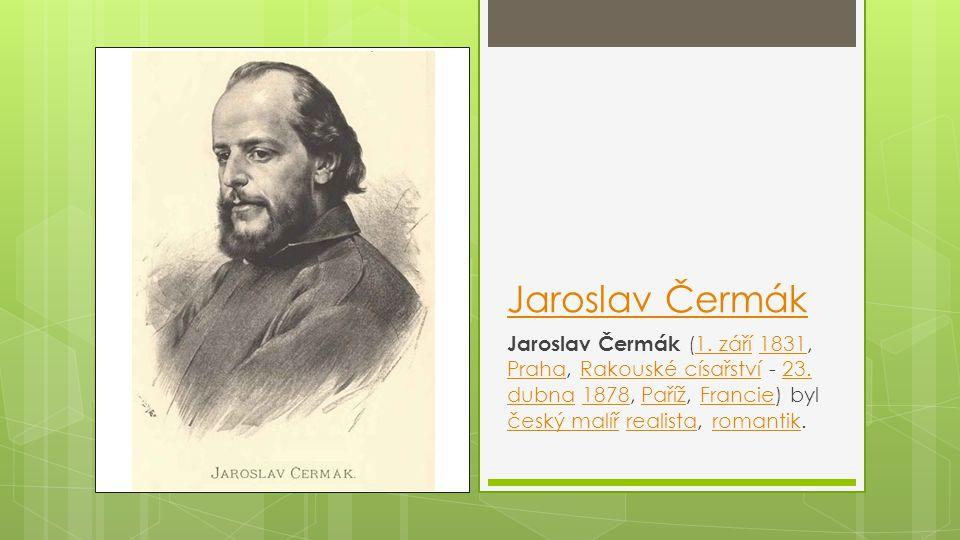 Jaroslav Čermák Jaroslav Čermák (1. září 1831, Praha, Rakouské císařství - 23.
