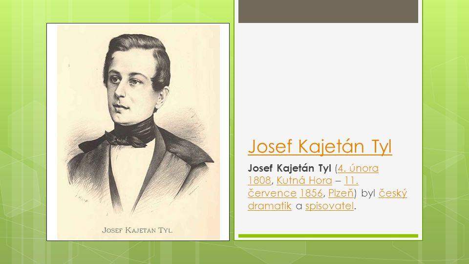 Josef Kajetán Tyl Josef Kajetán Tyl (4. února 1808, Kutná Hora – 11.
