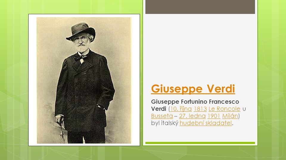 Giuseppe Verdi Giuseppe Fortunino Francesco Verdi (10.