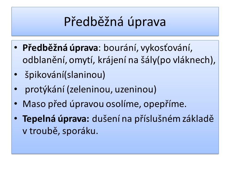 Předběžná úprava Předběžná úprava: bourání, vykosťování, odblanění, omytí, krájení na šály(po vláknech),