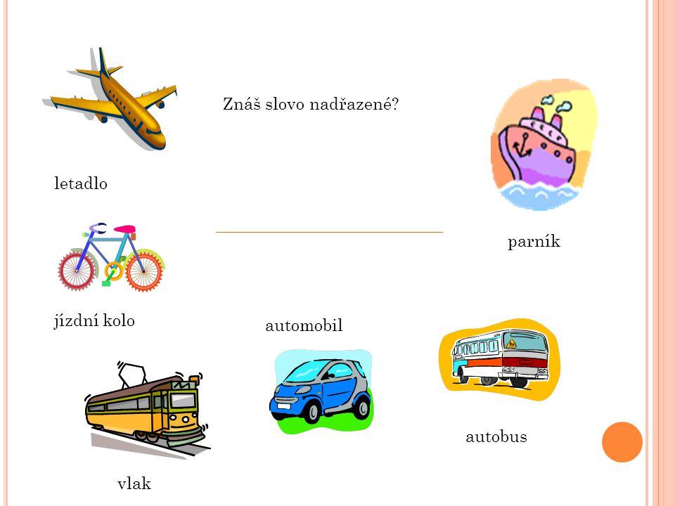 Znáš slovo nadřazené letadlo parník jízdní kolo automobil autobus vlak