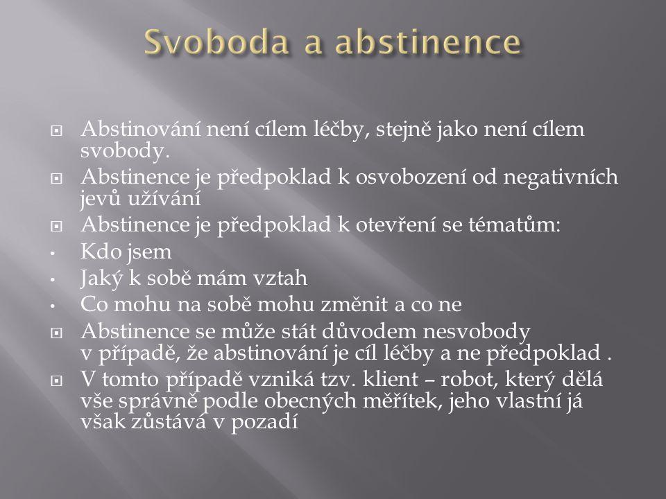 Svoboda a abstinence Abstinování není cílem léčby, stejně jako není cílem svobody. Abstinence je předpoklad k osvobození od negativních jevů užívání.