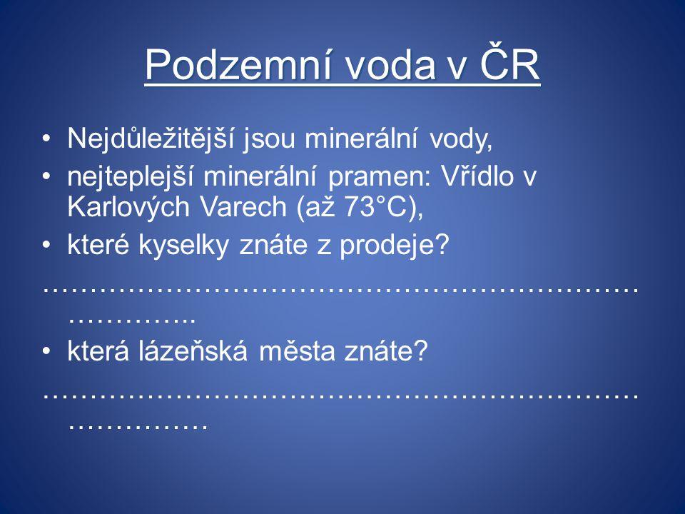 Podzemní voda v ČR Nejdůležitější jsou minerální vody,