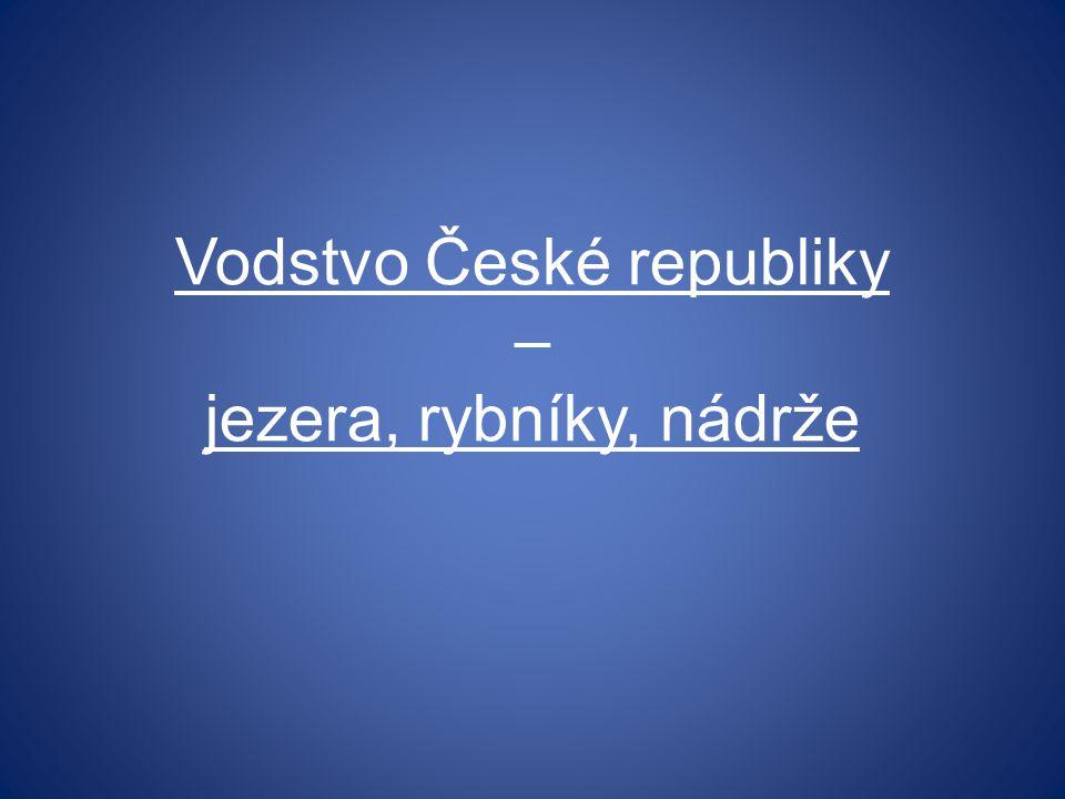 Vodstvo České republiky – jezera, rybníky, nádrže