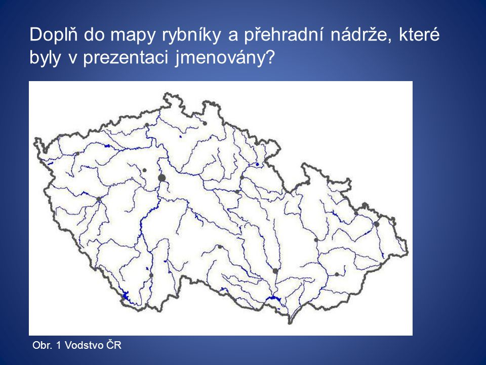 Doplň do mapy rybníky a přehradní nádrže, které byly v prezentaci jmenovány