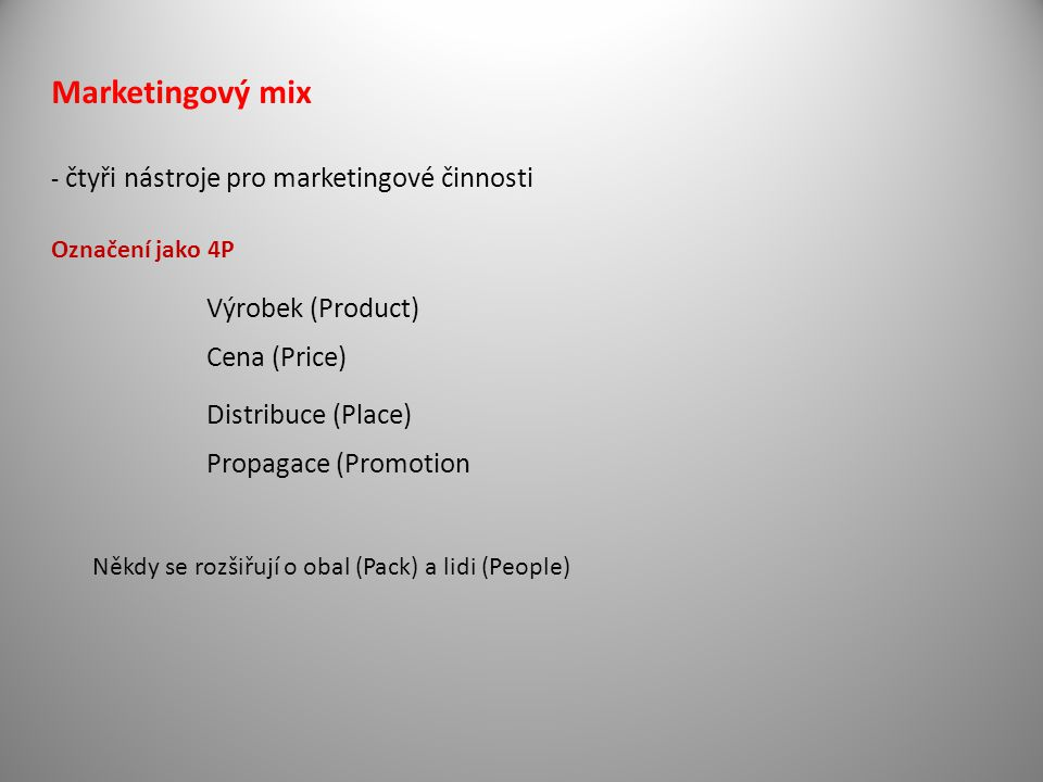 Marketingový mix Výrobek (Product) Cena (Price) Distribuce (Place)