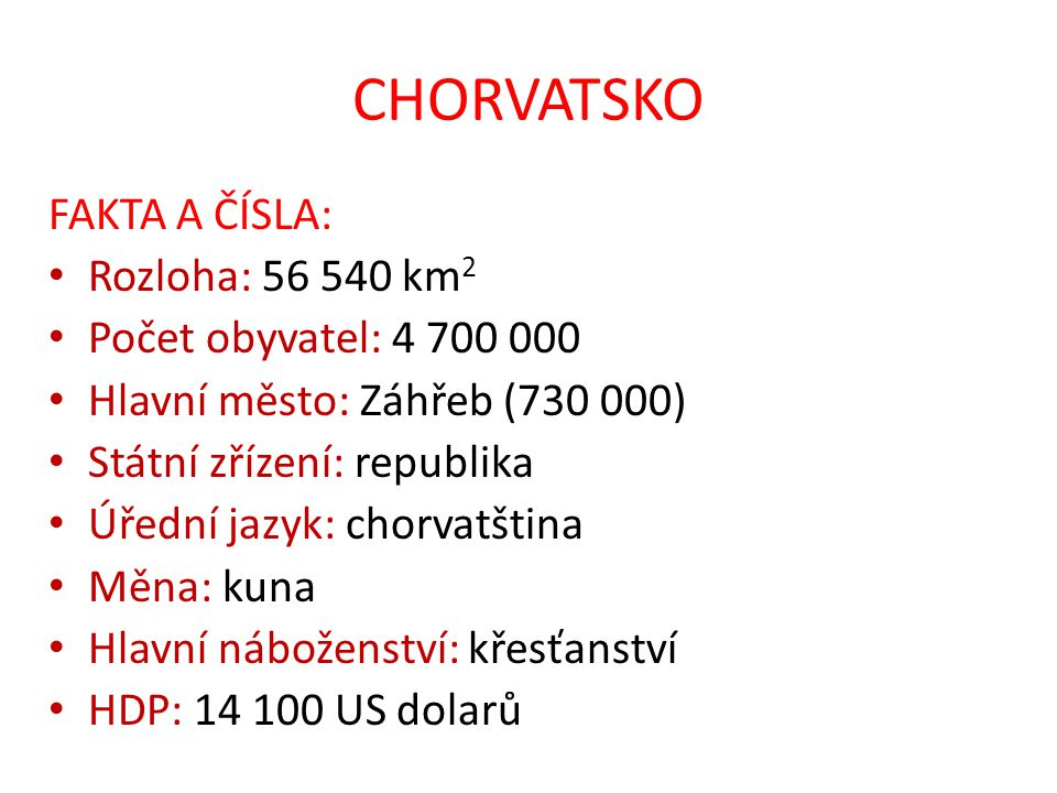 CHORVATSKO FAKTA A ČÍSLA: Rozloha: 56 540 km2