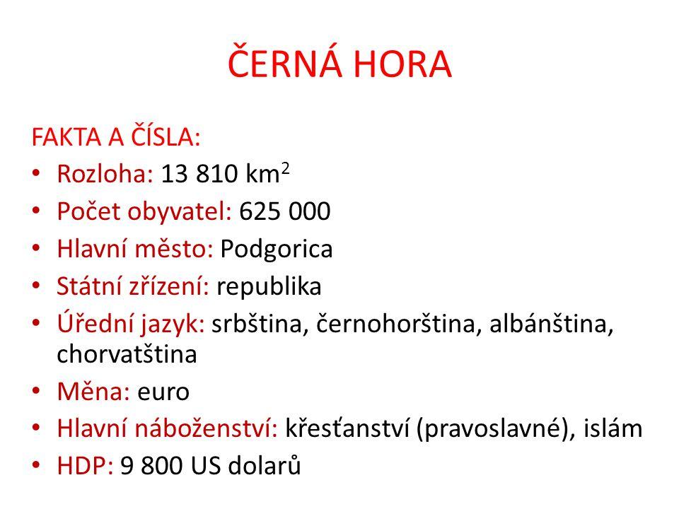 ČERNÁ HORA FAKTA A ČÍSLA: Rozloha: 13 810 km2 Počet obyvatel: 625 000