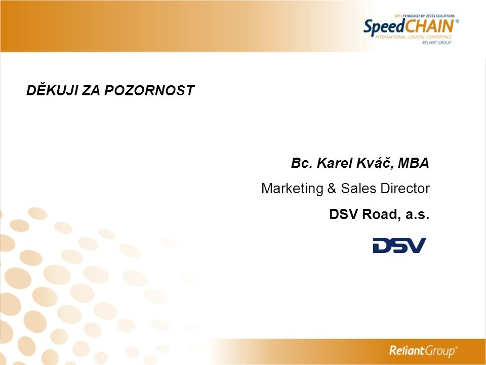 DĚKUJI ZA POZORNOST Bc. Karel Kváč, MBA Marketing & Sales Director DSV Road, a.s.