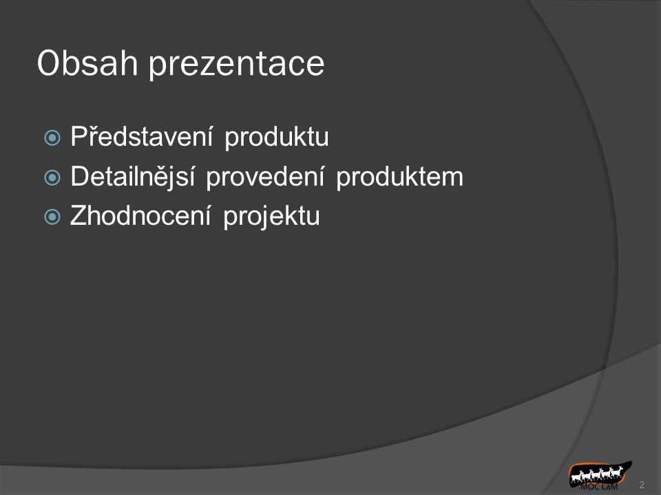 Obsah prezentace Představení produktu Detailnějsí provedení produktem