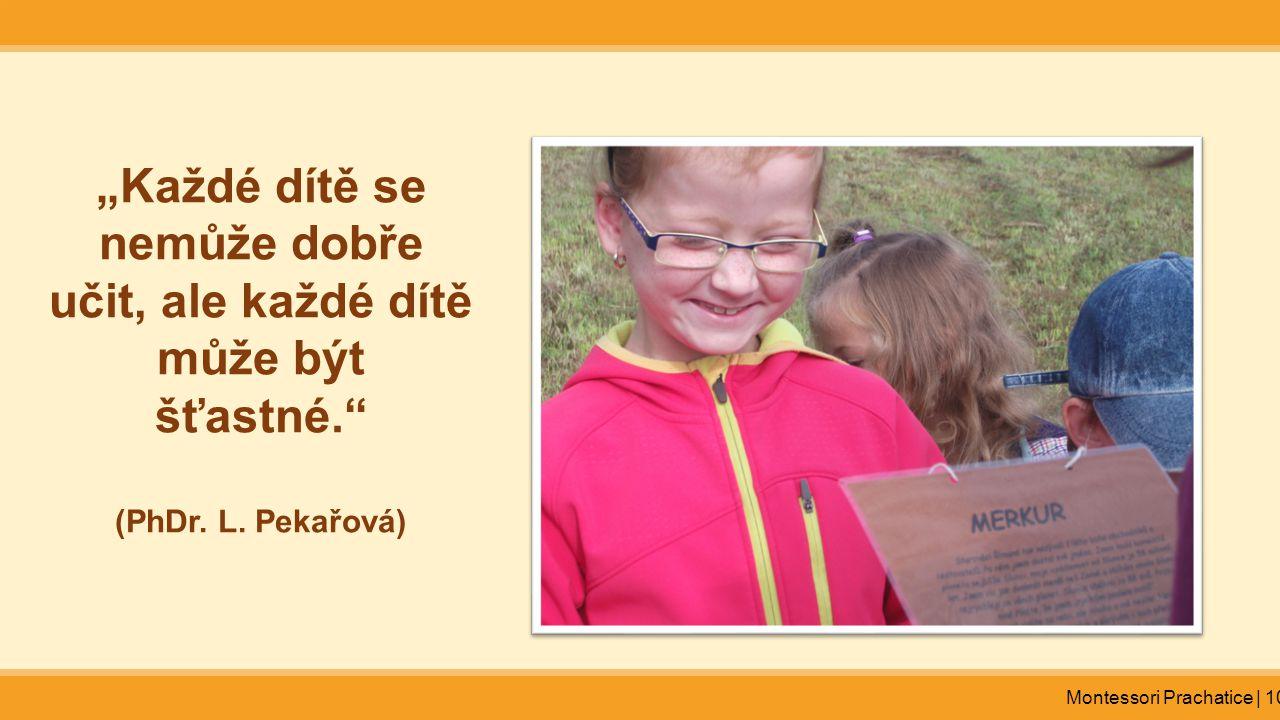 """""""Každé dítě se nemůže dobře učit, ale každé dítě může být šťastné."""