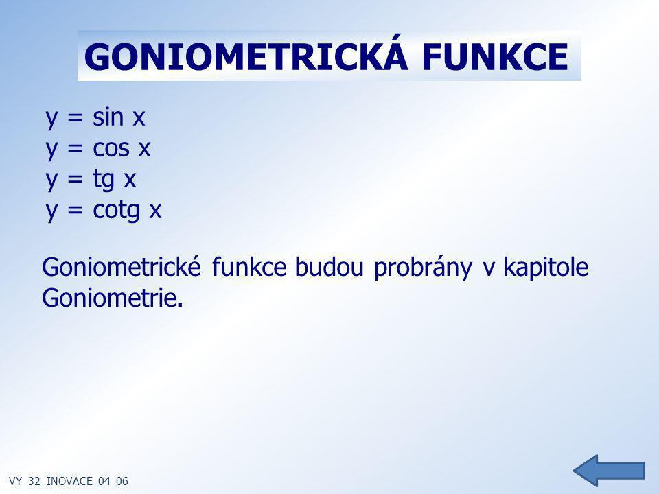 GONIOMETRICKÁ FUNKCE y = sin x y = cos x y = tg x y = cotg x