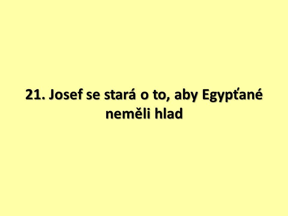 21. Josef se stará o to, aby Egypťané neměli hlad