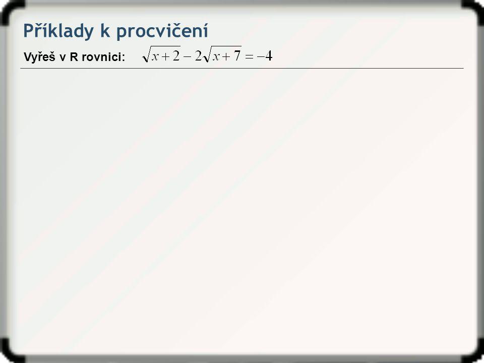 Příklady k procvičení Vyřeš v R rovnici:
