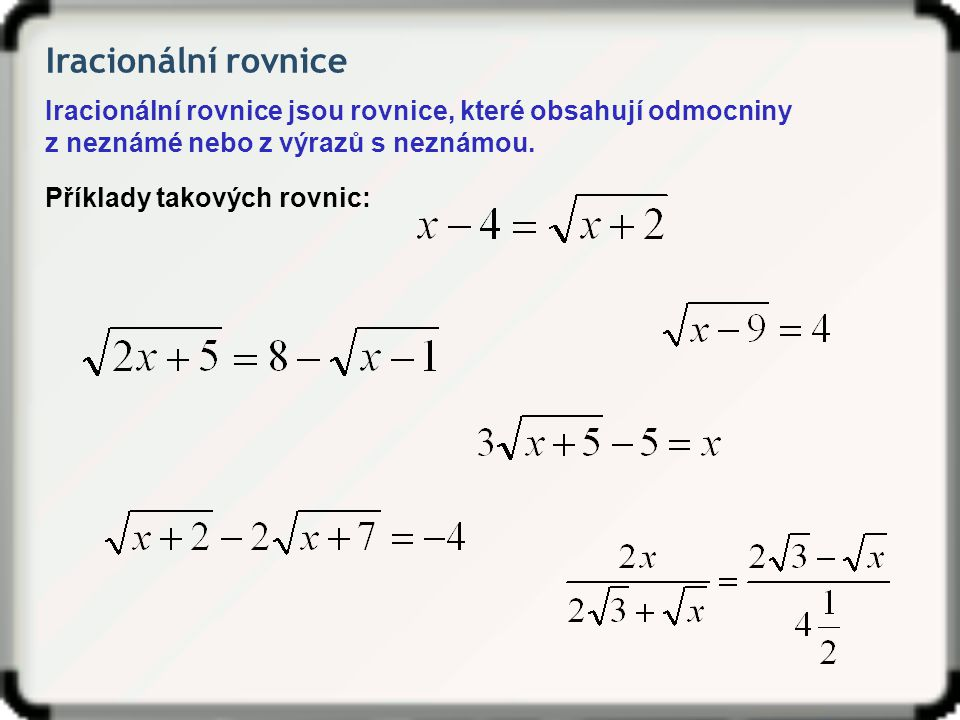 Iracionální rovnice Iracionální rovnice jsou rovnice, které obsahují odmocniny. z neznámé nebo z výrazů s neznámou.
