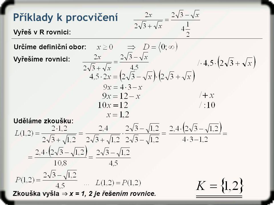 Příklady k procvičení Vyřeš v R rovnici: Určíme definiční obor: