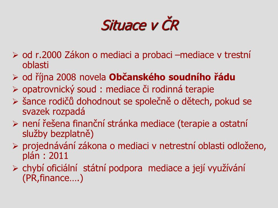Situace v ČR od r.2000 Zákon o mediaci a probaci –mediace v trestní oblasti. od října 2008 novela Občanského soudního řádu.