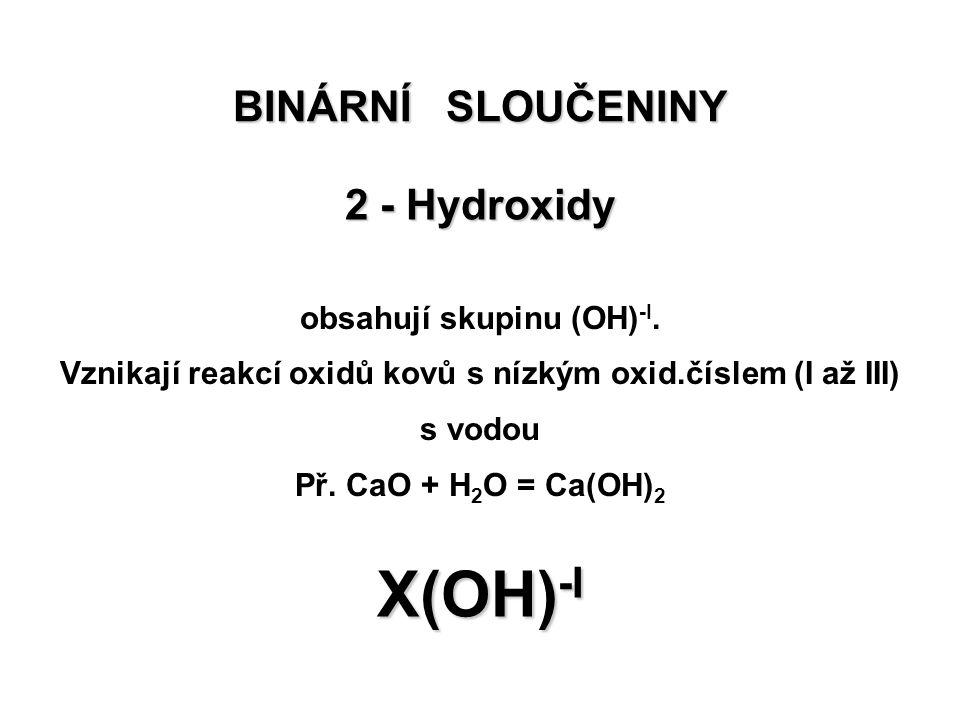 X(OH)-I BINÁRNÍ SLOUČENINY 2 - Hydroxidy obsahují skupinu (OH)-I.