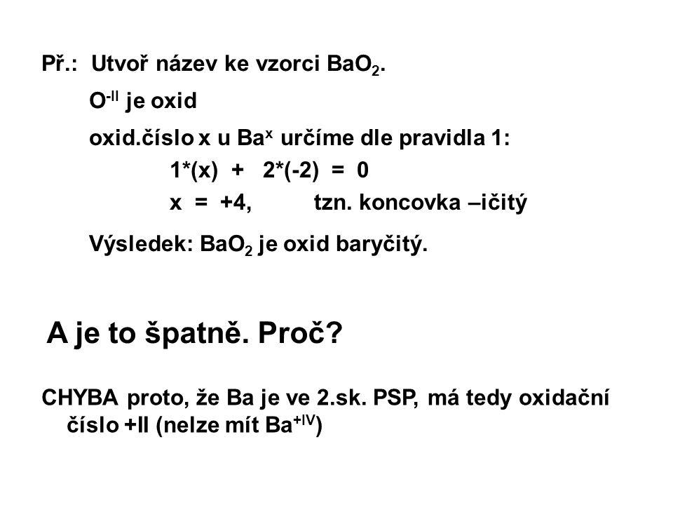 A je to špatně. Proč Př.: Utvoř název ke vzorci BaO2. O-II je oxid