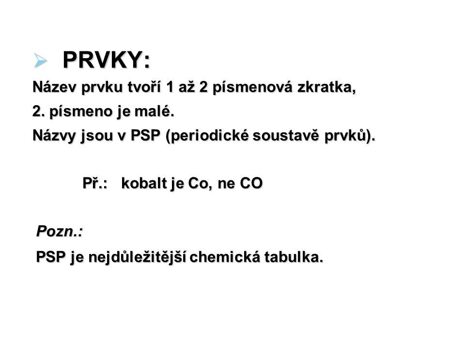 PRVKY: Název prvku tvoří 1 až 2 písmenová zkratka, 2. písmeno je malé.