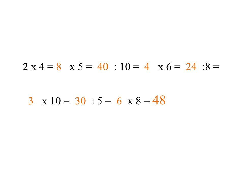 2 x 4 = 8 x 5 = 40 : 10 = 4 x 6 = 24 :8 = 3 x 10 = 30 : 5 = 6 x 8 = 48