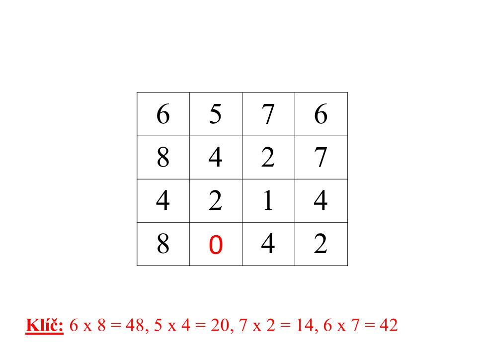 6 5 7 8 4 2 1 Klíč: 6 x 8 = 48, 5 x 4 = 20, 7 x 2 = 14, 6 x 7 = 42