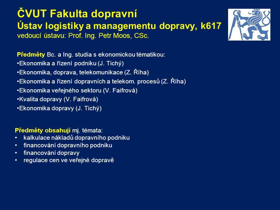 ČVUT Fakulta dopravní Ústav logistiky a managementu dopravy, k617 vedoucí ústavu: Prof. Ing. Petr Moos, CSc.