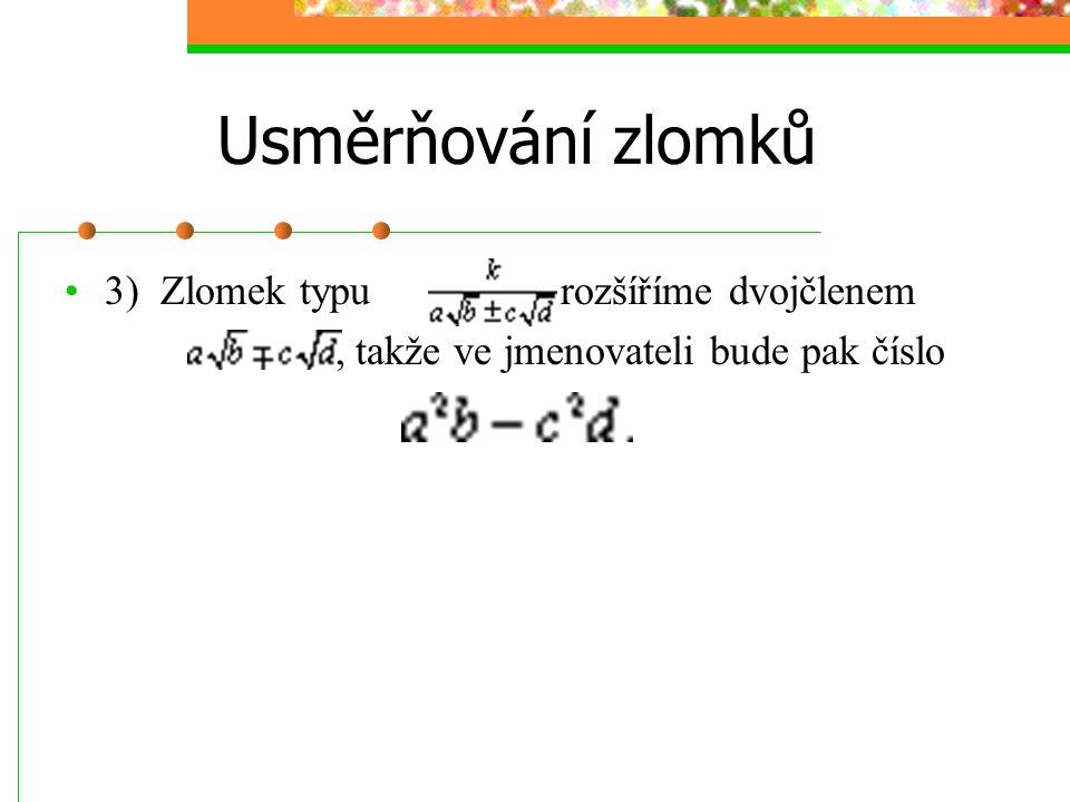 Usměrňování zlomků 3) Zlomek typu rozšíříme dvojčlenem
