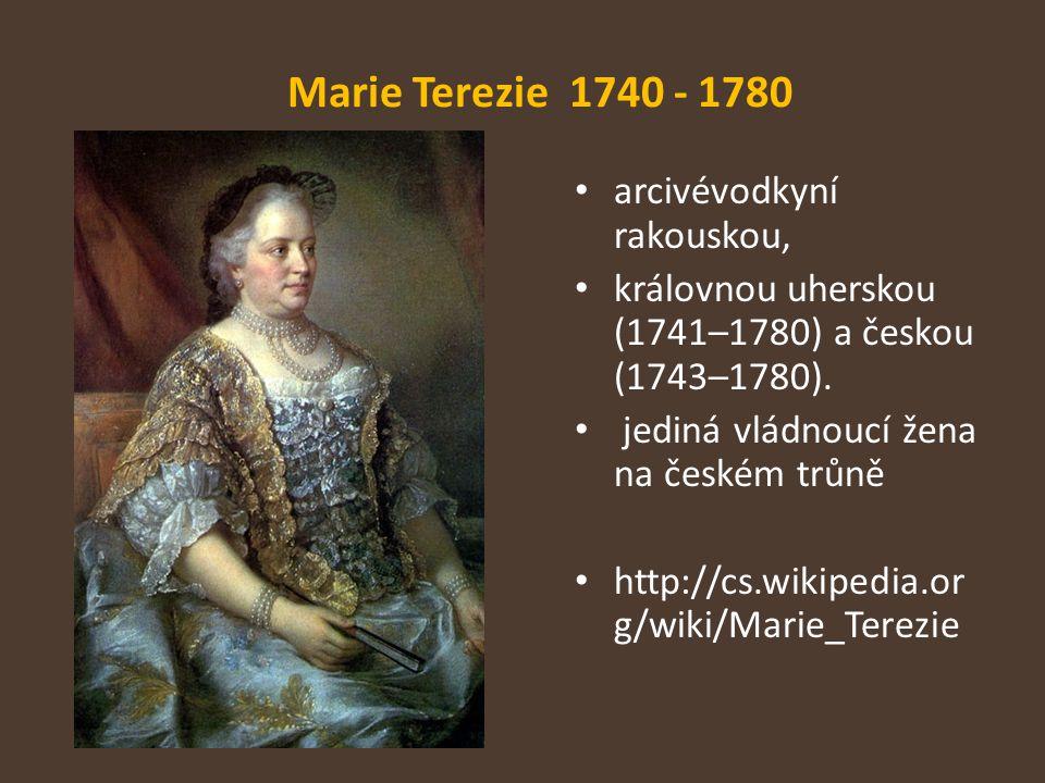 Marie Terezie 1740 - 1780 arcivévodkyní rakouskou,