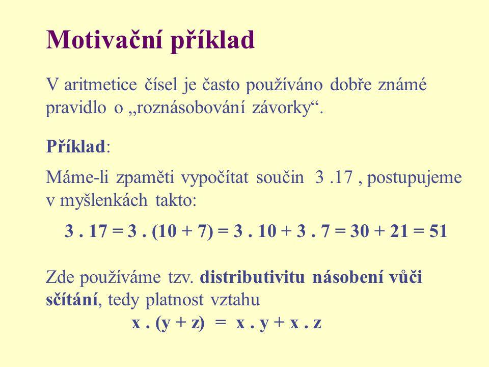 """Motivační příklad V aritmetice čísel je často používáno dobře známé pravidlo o """"roznásobování závorky ."""