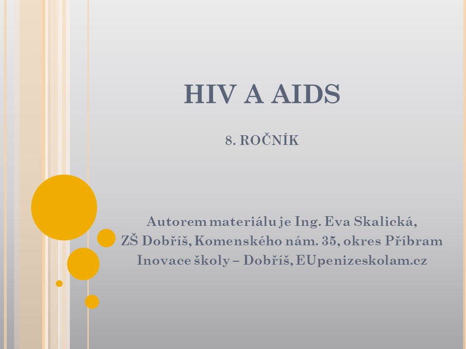 HIV A AIDS 8. ROČNÍK Autorem materiálu je Ing. Eva Skalická,