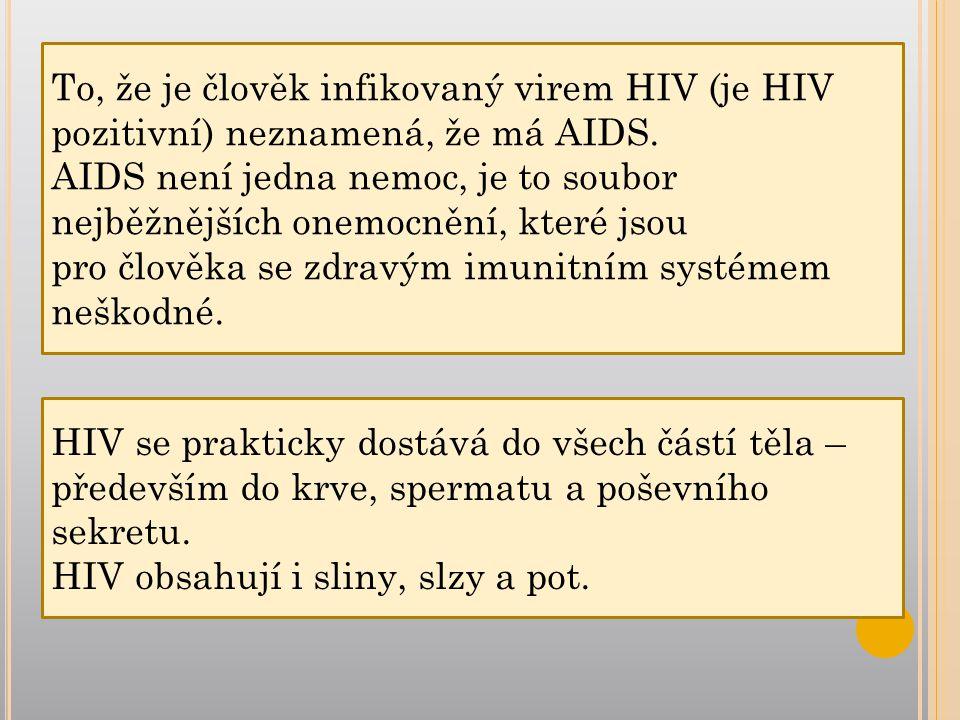 To, že je člověk infikovaný virem HIV (je HIV pozitivní) neznamená, že má AIDS.