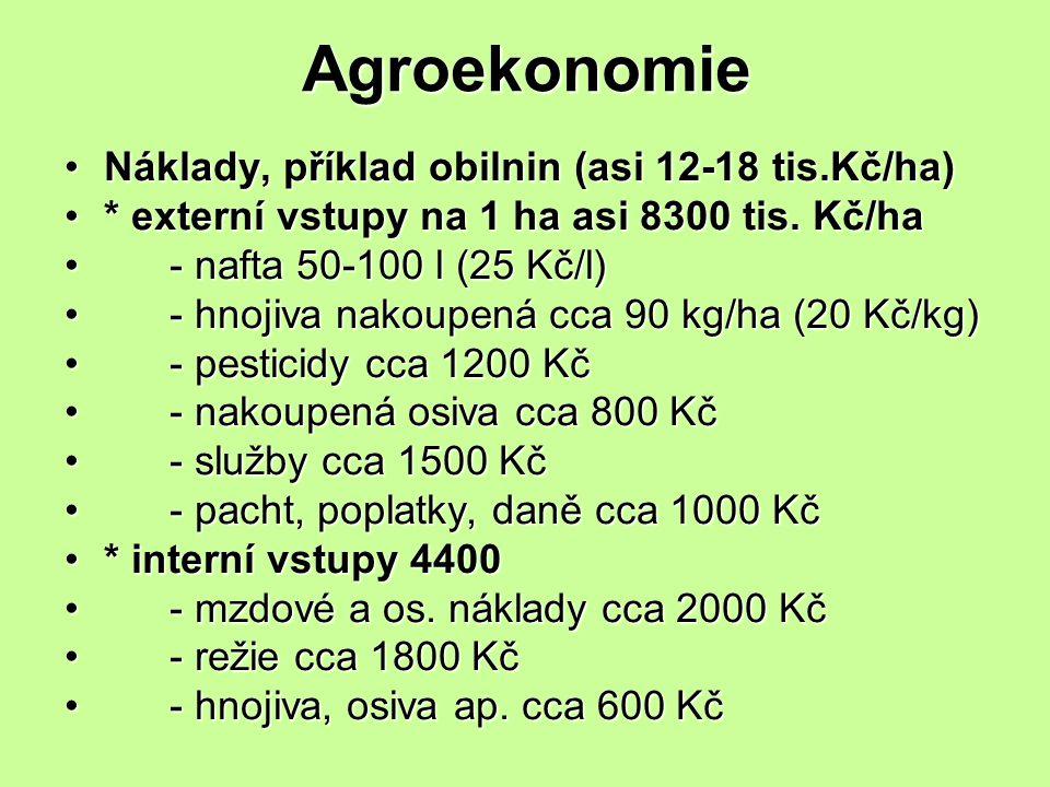 Agroekonomie Náklady, příklad obilnin (asi 12-18 tis.Kč/ha)